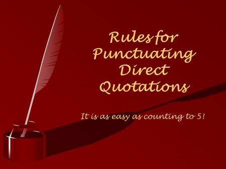 Rules for Punctuating Direct Quotations It is as easy as counting to 5!