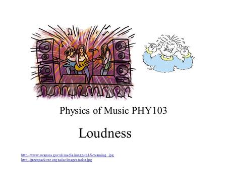 Loudness Physics of Music PHY103 experiments: