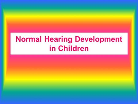 Normal Hearing Development in Children. Prenatal stimulation The human foetus possesses rudimentary hearing from 20 weeks of gestation. This hearing will.