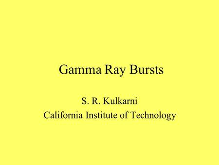 Gamma Ray Bursts S. R. Kulkarni California Institute of Technology.