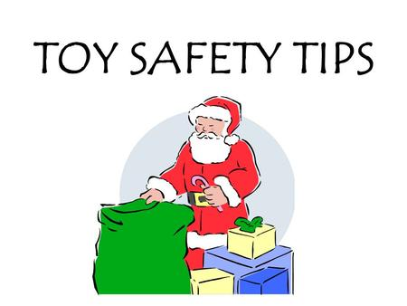 TOY SAFETY TIPS. UNDER 3 YEARS OLD Little children put everything in their mouths. –Be careful of toys with small parts. –Avoid toys with sharp edges.