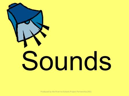 Sounds Produced by the Riverina Schools Project Partnership 2011.