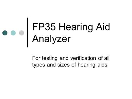 FP35 Hearing Aid Analyzer For testing and verification of all types and sizes of hearing aids.