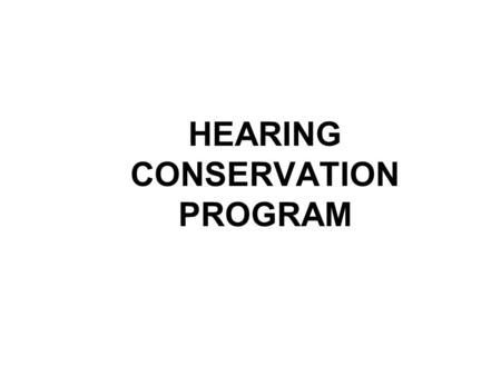 HEARING CONSERVATION PROGRAM. REFERENCES 29 CFR 1910.95.