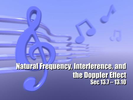 Natural Frequency, Interference, and the Doppler Effect Sec 13.7 – 13.10.