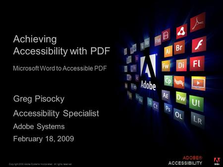 ® Copyright 2008 Adobe Systems Incorporated. All rights reserved. ADOBE® ACCESSIBILITY Achieving Accessibility with PDF Greg Pisocky Accessibility Specialist.