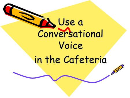 Use a Conversational Voice in the Cafeteria. Using a conversational voice means to be quiet and not being extremely loud or obnoxious. When talking in.