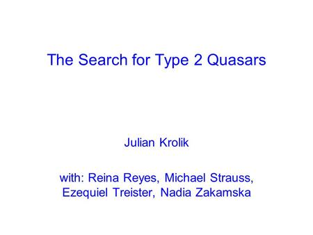 The Search for Type 2 Quasars Julian Krolik with: Reina Reyes, Michael Strauss, Ezequiel Treister, Nadia Zakamska.