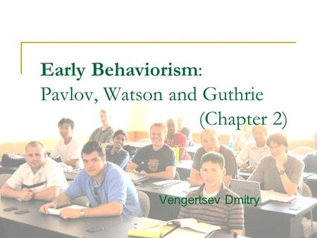 Early Behaviorism: Pavlov, Watson and Guthrie (Chapter 2)