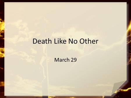 Death Like No Other March 29.