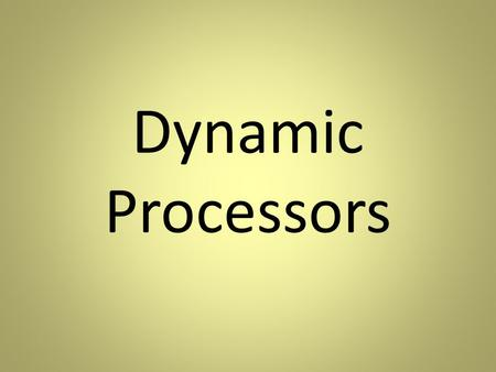 Dynamic Processors. What does a dynamic processor do? They make very subtle changes to a musical sound They inject depth, warmth and life into.