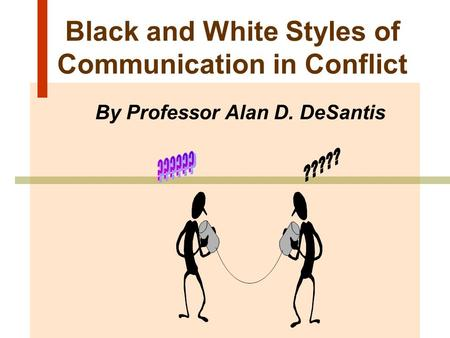 Black and White Styles of Communication in Conflict By Professor Alan D. DeSantis.