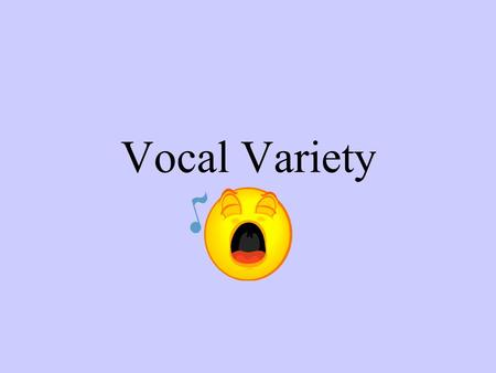 Vocal Variety Volume It doesn't matter how good your speech is, if your audience cannot hear you! Your own voice always sounds louder to you than it.