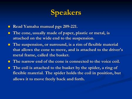 Speakers Read Yamaha manual pgs 209-221. Read Yamaha manual pgs 209-221. The cone, usually made of paper, plastic or metal, is attached on the wide end.