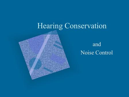 Hearing Conservation and Noise Control. WHY?????? It's the LAW Quality of Life Gradual / Painless.