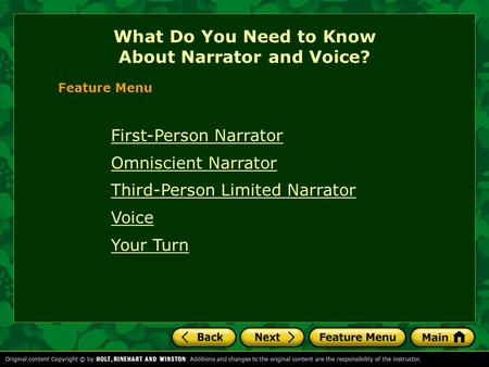 First-Person Narrator Omniscient Narrator Third-Person Limited Narrator Voice Your Turn What Do You Need to Know About Narrator and Voice? Feature Menu.
