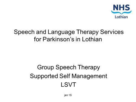 Speech and Language Therapy Services for Parkinson's in Lothian Group Speech Therapy Supported Self Management LSVT jan 15.