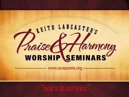 Praise & Harmony Encouraging 100% Participation in Worship.