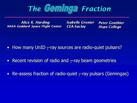 The Fraction Geminga Alice K. Harding NASA Goddard Space Flight Center