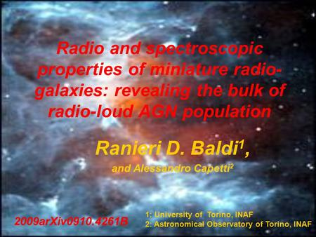 Radio and spectroscopic properties of miniature radio- galaxies: revealing the bulk of radio-loud AGN population Ranieri D. Baldi 1, and Alessandro Capetti.