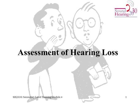 Assessment of Hearing Loss 1SH2030: Secondary Level Training Module.4.