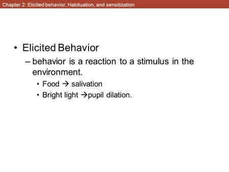 Chapter 2: Elicited behavior, Habituation, and sensitization