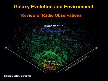 Review of Radio Observations Tiziana Venturi Bologna, 5 Novembre 2009 Galaxy Evolution and Environment.