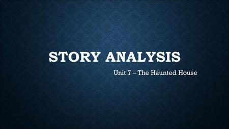 STORY ANALYSIS Unit 7 – The Haunted House. STORY ANALYSIS The story is divided into seven parts as follows: Each part contains both details and language.