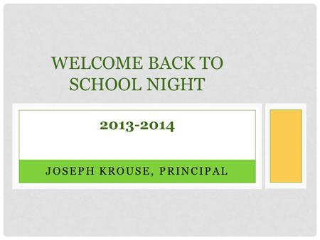 JOSEPH KROUSE, PRINCIPAL WELCOME BACK TO SCHOOL NIGHT 2013-2014.