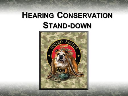 H EARING C ONSERVATION S TAND - DOWN 1. 2 Good Hearing is a Necessity Survivability and Lethality: 50-60% of Situational Awareness comes from Hearing…