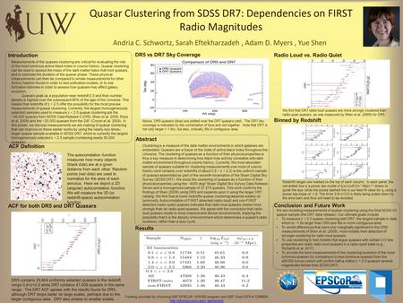 Quasar Clustering from SDSS DR7: Dependencies on FIRST Radio Magnitudes Andria C. Schwortz, Sarah Eftekharzadeh, Adam D. Myers, Yue Shen Clustering is.