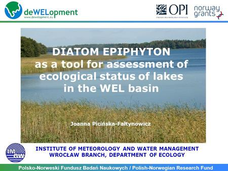 Polsko-Norweski Fundusz Badań Naukowych / Polish-Norwegian Research Fund DIATOM EPIPHYTON as a tool for assessment of ecological status of lakes in the.