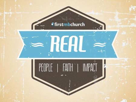 We believe God is calling First MB to: be real people (week 1) -humbly admitting our brokenness with real faith (weeks 2 and 3) -faith that is consistent.