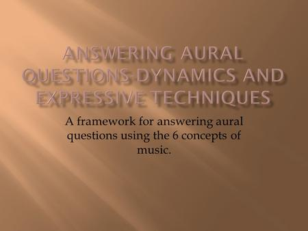 A framework for answering aural questions using the 6 concepts of music.
