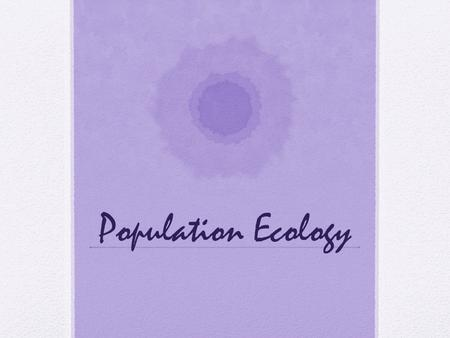 Population Ecology. Tuesday 10.15.2013 DO NOW: Define population. Give one example and explain why this is a population. (Why is this not a community?)
