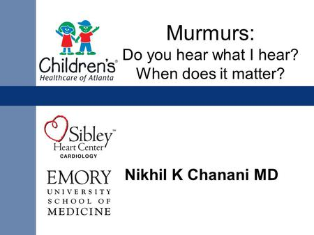 Nikhil K Chanani MD Murmurs: Do you hear what I hear? When does it matter?