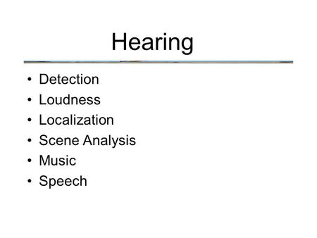 Hearing Detection Loudness Localization Scene Analysis Music Speech.