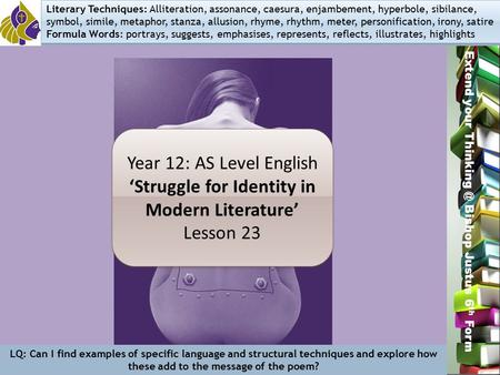 Miss L. Hamilton Extend your Bishop Justus 6 th Form Year 12: AS Level English 'Struggle for Identity in Modern Literature' Lesson 23 Year 12: