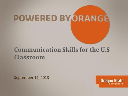 Communication Skills for the U.S Classroom September 19, 2013.