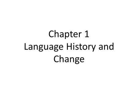 Chapter 1 Language History and Change. Faeder ure bu be eart on heofonum, si bin nama gehalgod. Tobecume bin rice Gewurpe bin willa on eoroan swa swa.