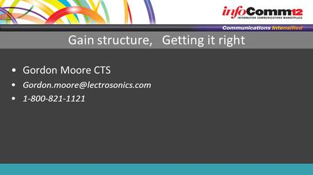 Gain structure, Getting it right Gordon Moore CTS 1-800-821-1121.