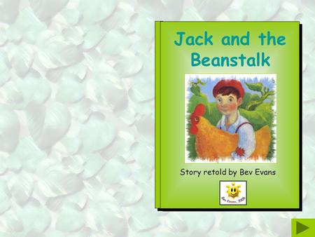 Jack and the Beanstalk Story retold by Bev Evans.