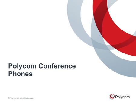 © Polycom, Inc. All rights reserved. Polycom Conference Phones.
