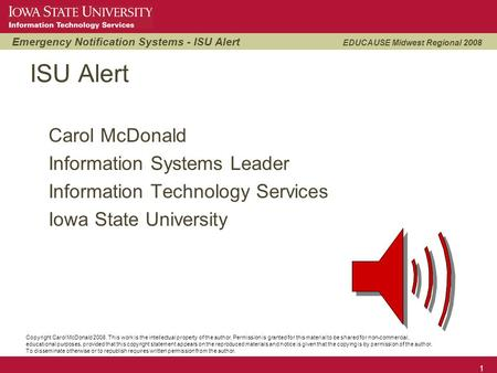 Emergency Notification Systems - ISU Alert EDUCAUSE Midwest Regional 2008 1 ISU Alert Carol McDonald Information Systems Leader Information Technology.