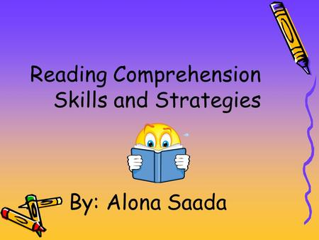 Reading Comprehension Skills and Strategies By: Alona Saada.