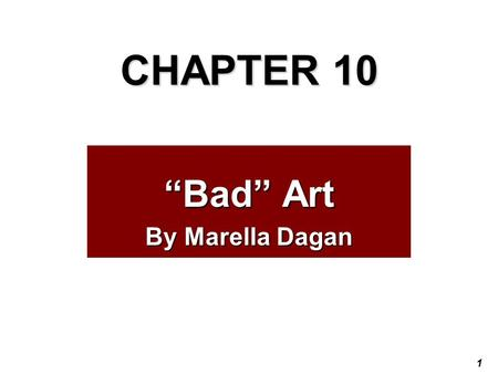 "1 CHAPTER 10 ""Bad"" Art By Marella Dagan. 2 3 Preview Questions Have you visited any art museums? Which ones? What is good art, and what is bad art?"