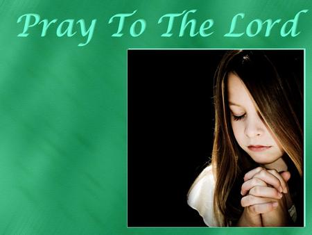 Pray To The Lord Background: indezine pict.: | ) on Oct 27, 2006 »