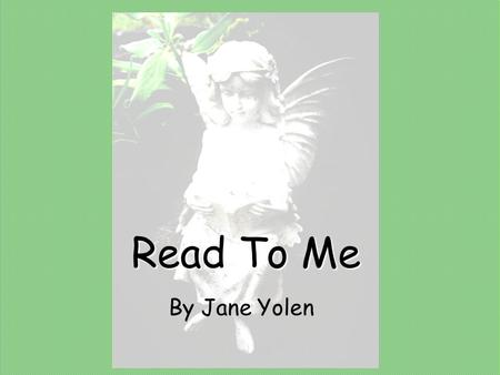 Read To Me By Jane Yolen Read to me riddles and read to me rhymes,