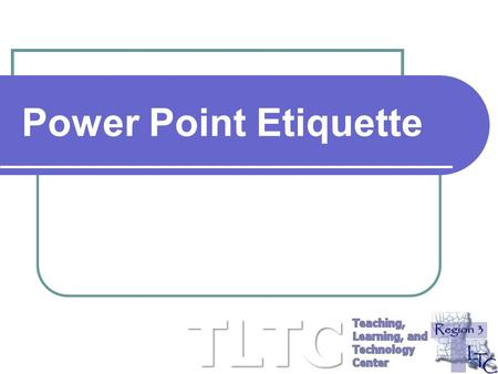 Power Point Etiquette.