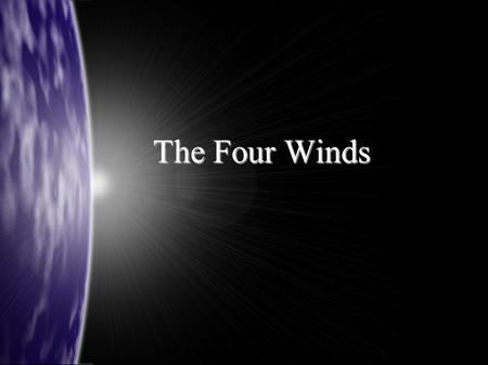 The Four Winds. The Four Winds What we are going to discuss today Much Discussion over the years Much Discussion over the years What are the players in.